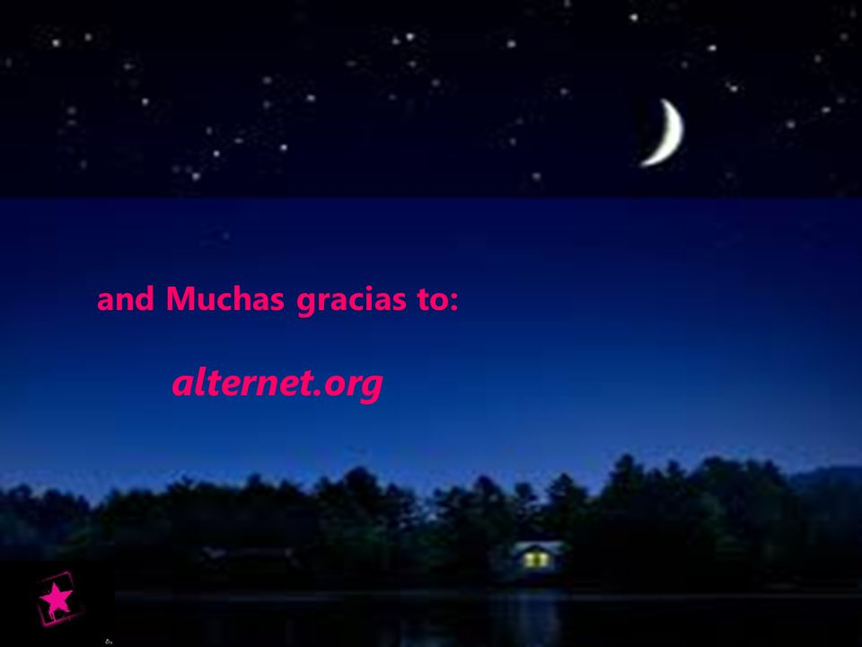 and Muchas gracias to: alternet.org
