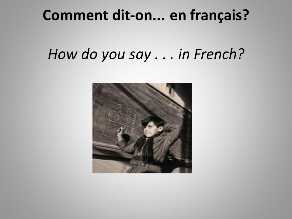 Comment dit-on... en français How do you say . . . in French