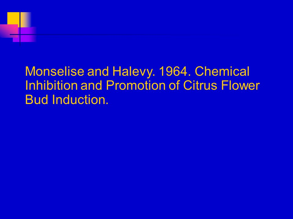 Monselise and Halevy. 1964. Chemical Inhibition and Promotion of Citrus Flower Bud Induction.
