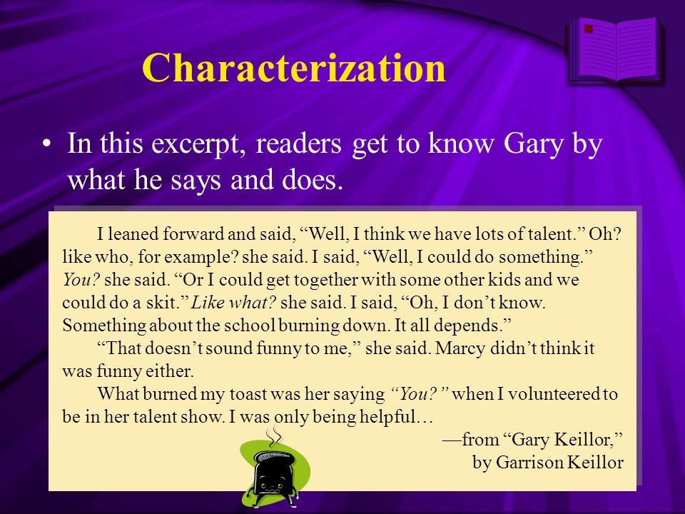 Characterization In this excerpt, readers get to know Gary by what he says and does.