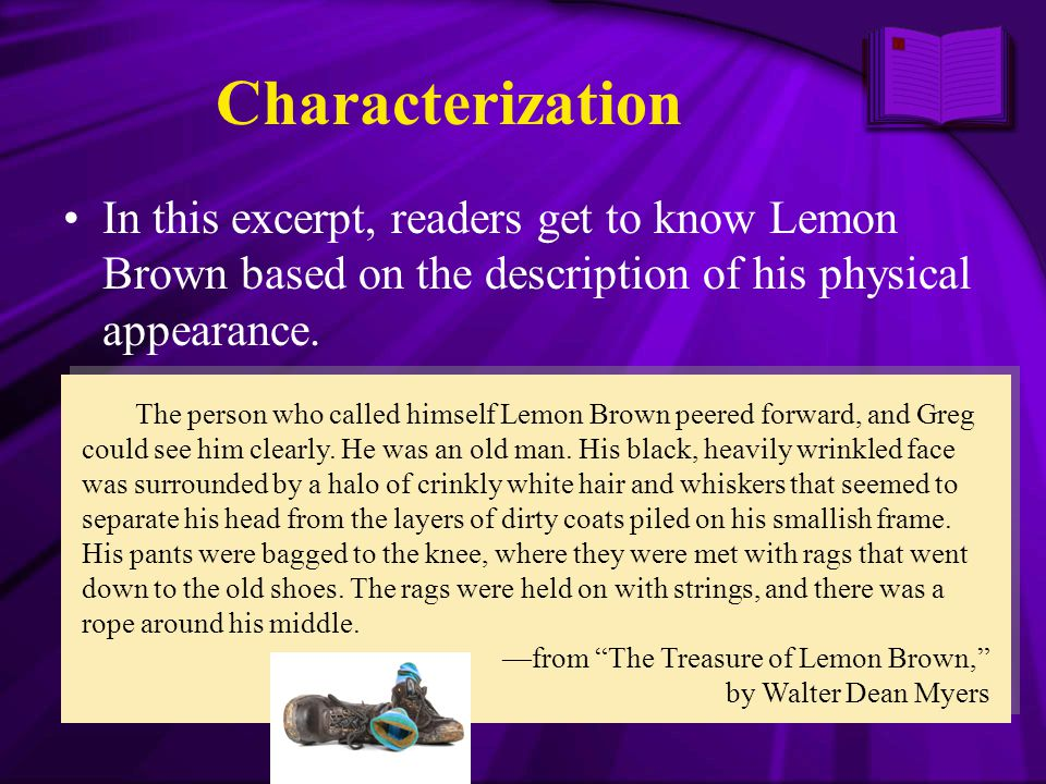 Characterization In this excerpt, readers get to know Lemon Brown based on the description of his physical appearance.
