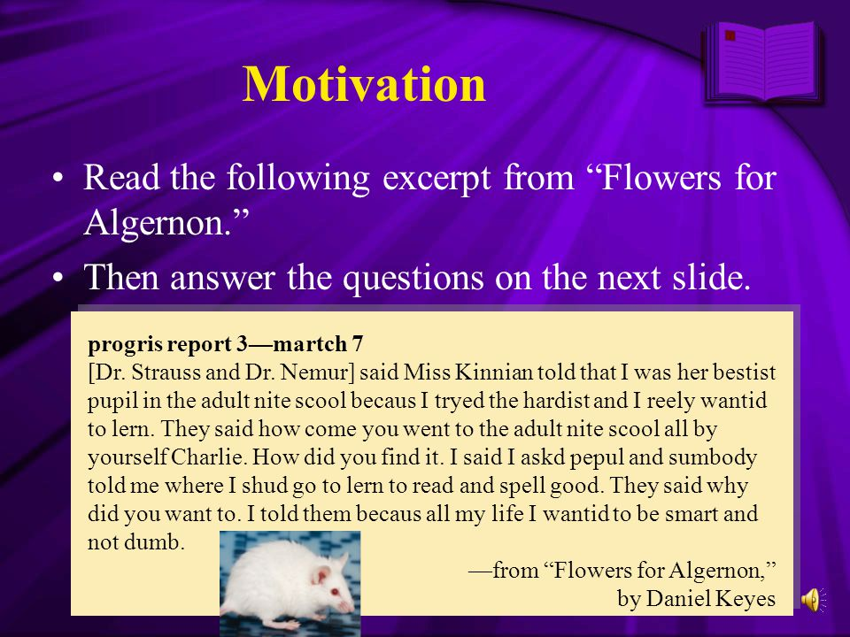 Motivation Read the following excerpt from Flowers for Algernon.