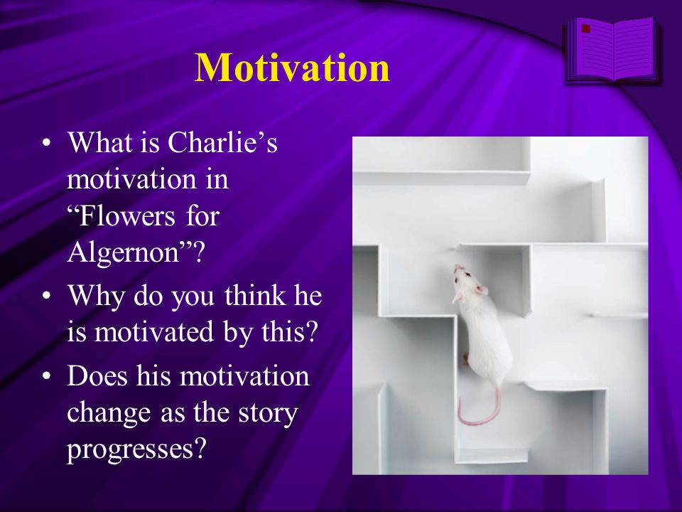 Motivation What is Charlie's motivation in Flowers for Algernon