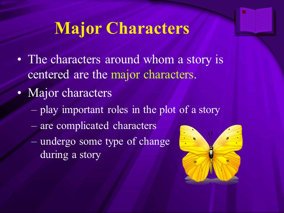 Major Characters The characters around whom a story is centered are the major characters. Major characters.