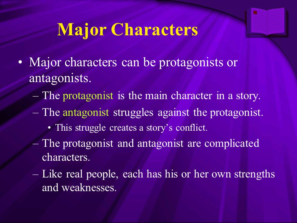 Major Characters Major characters can be protagonists or antagonists.