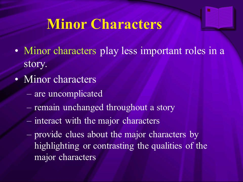 Minor Characters Minor characters play less important roles in a story. Minor characters. are uncomplicated.