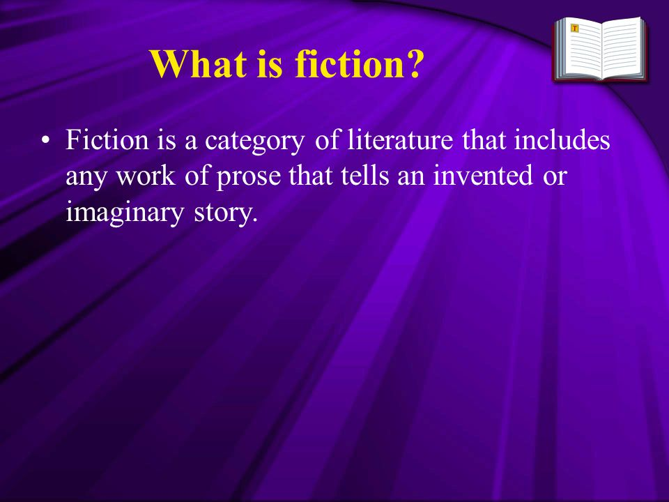 What is fiction Fiction is a category of literature that includes any work of prose that tells an invented or imaginary story.