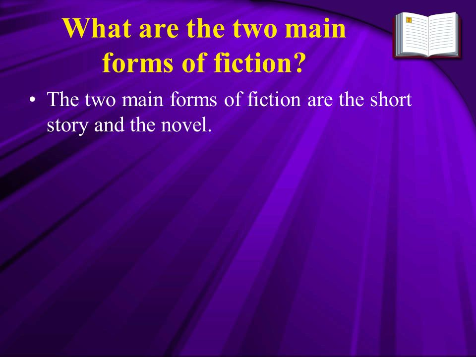 What are the two main forms of fiction