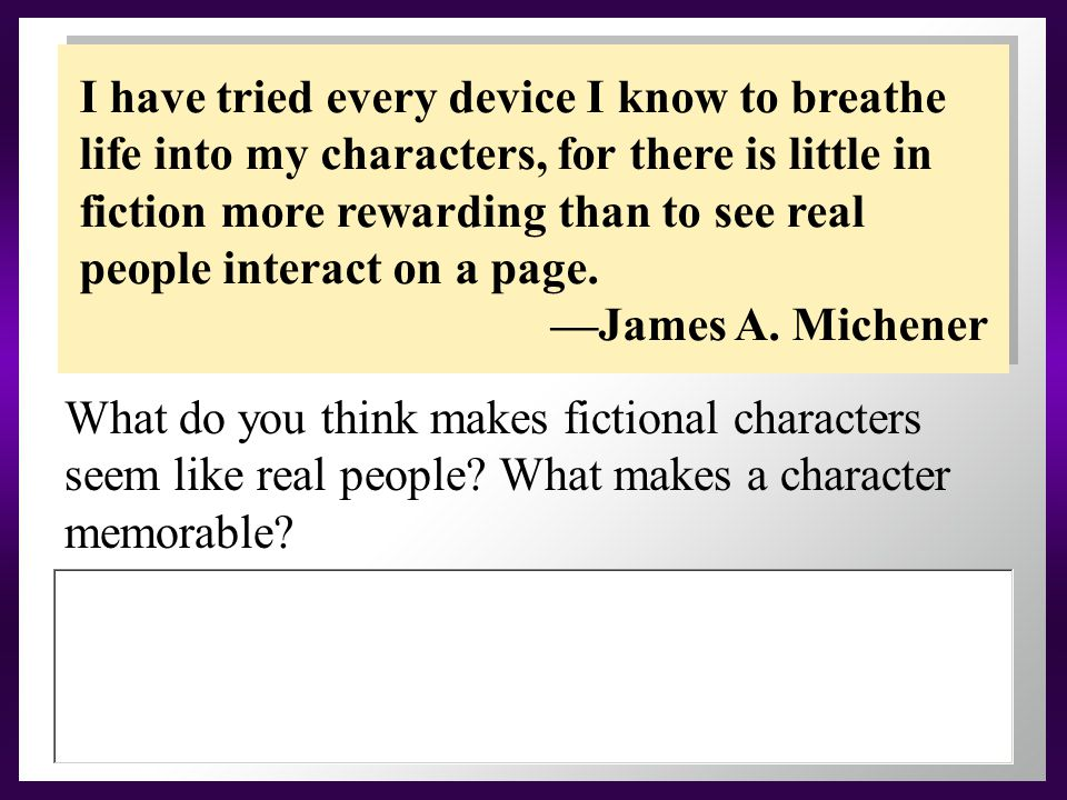 I have tried every device I know to breathe life into my characters, for there is little in fiction more rewarding than to see real people interact on a page.