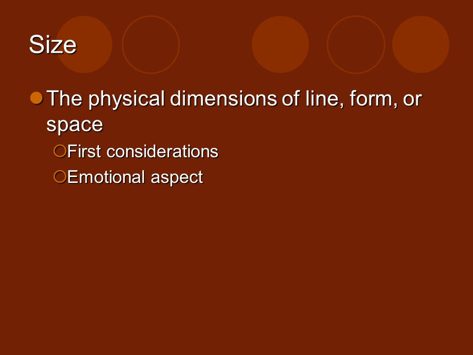 Size The physical dimensions of line, form, or space