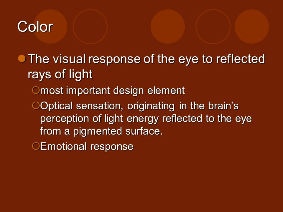 Color The visual response of the eye to reflected rays of light