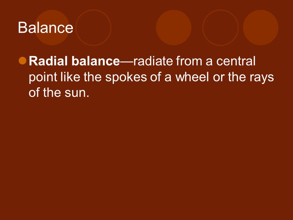 Balance Radial balance—radiate from a central point like the spokes of a wheel or the rays of the sun.