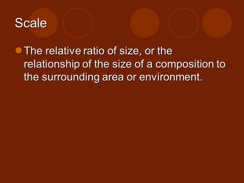 Scale The relative ratio of size, or the relationship of the size of a composition to the surrounding area or environment.