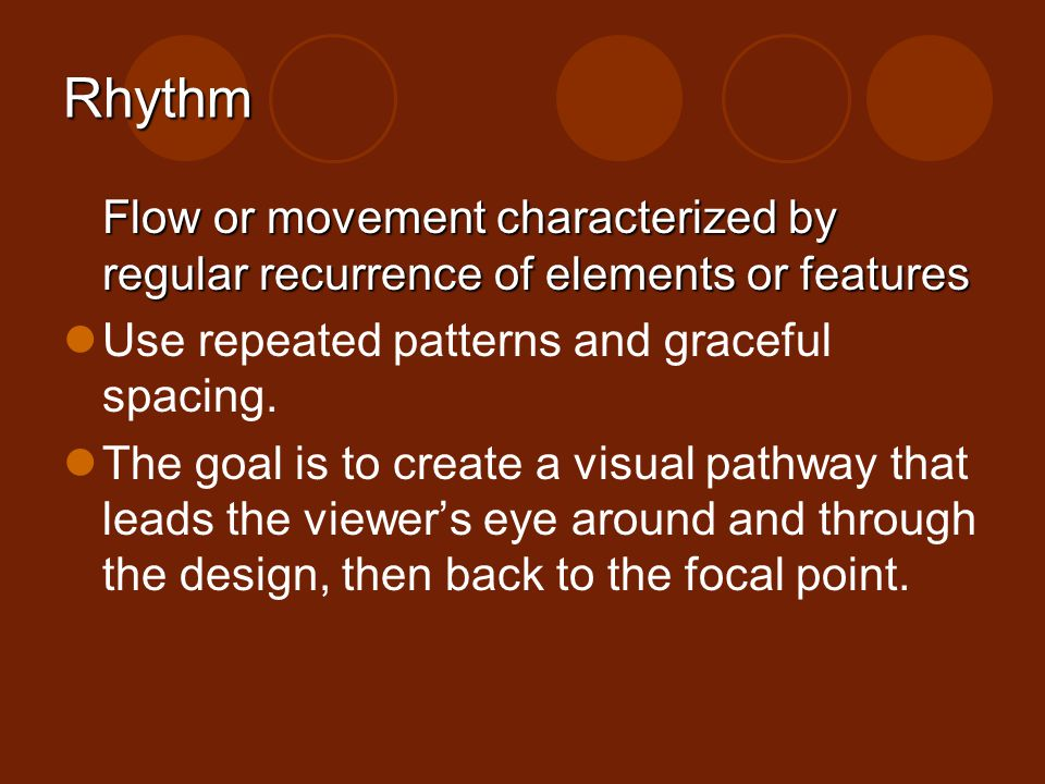 Rhythm Flow or movement characterized by regular recurrence of elements or features. Use repeated patterns and graceful spacing.
