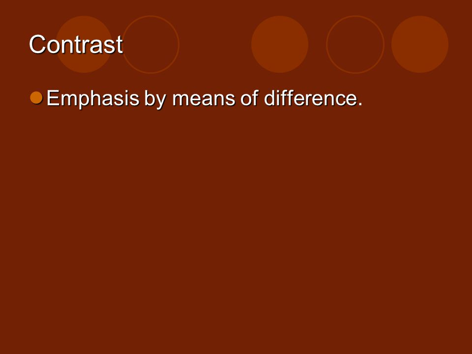 Contrast Emphasis by means of difference.
