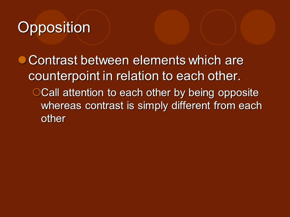 Opposition Contrast between elements which are counterpoint in relation to each other.