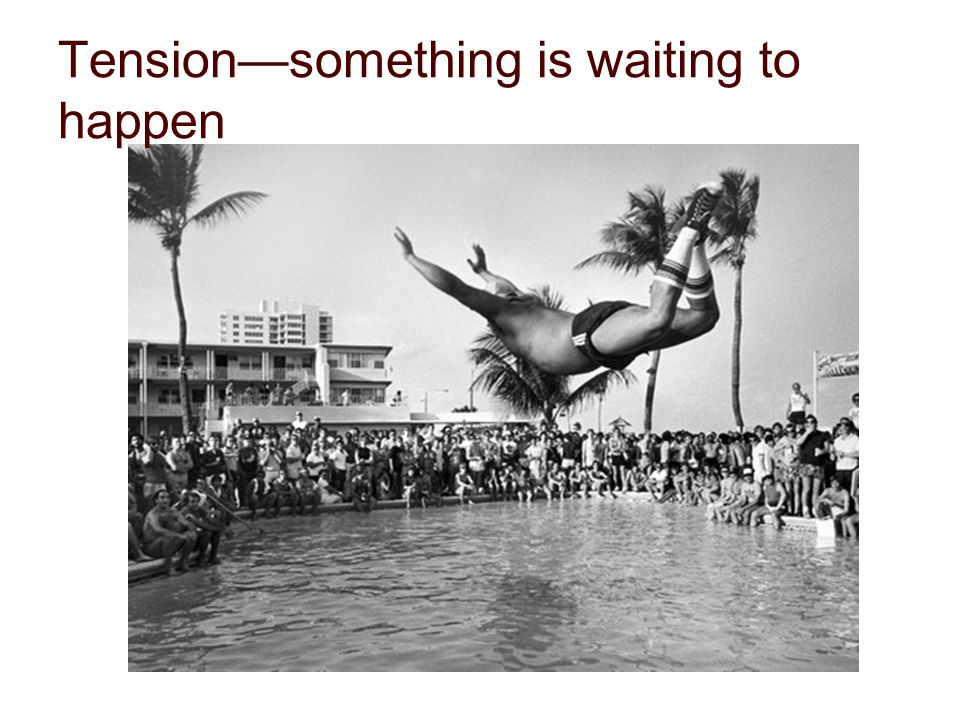 Tension—something is waiting to happen