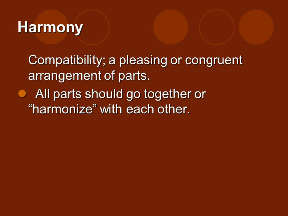 Harmony Compatibility; a pleasing or congruent arrangement of parts.