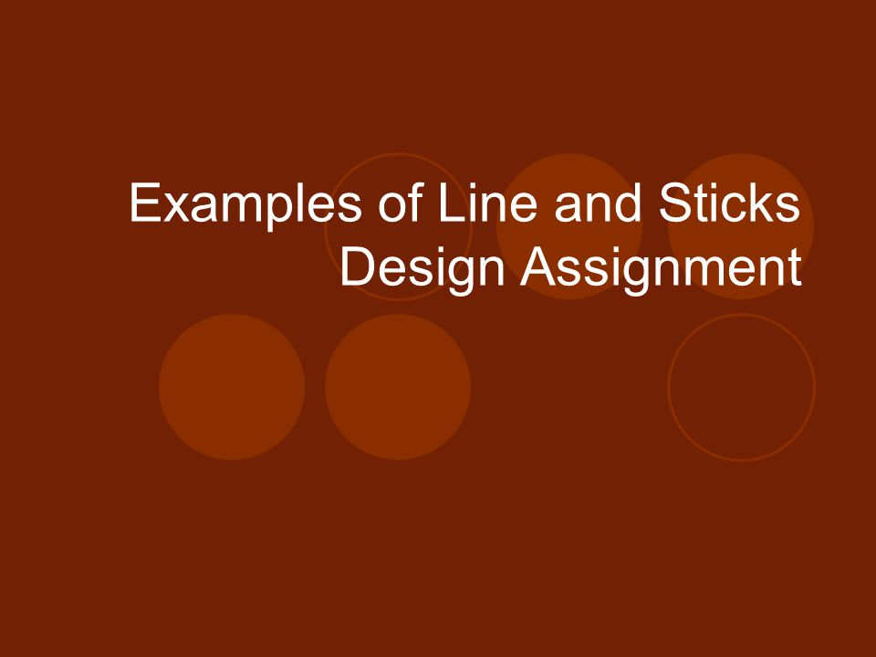 Examples of Line and Sticks Design Assignment