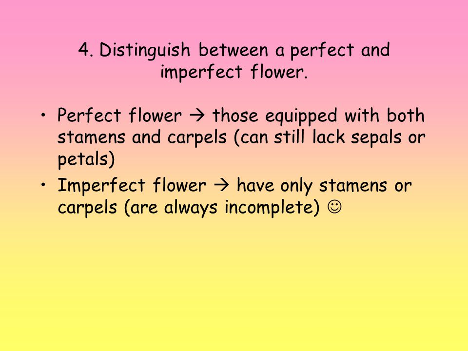 4. Distinguish between a perfect and imperfect flower.