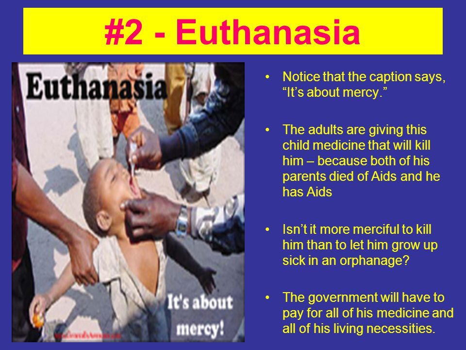 #2 - Euthanasia Notice that the caption says, It's about mercy.