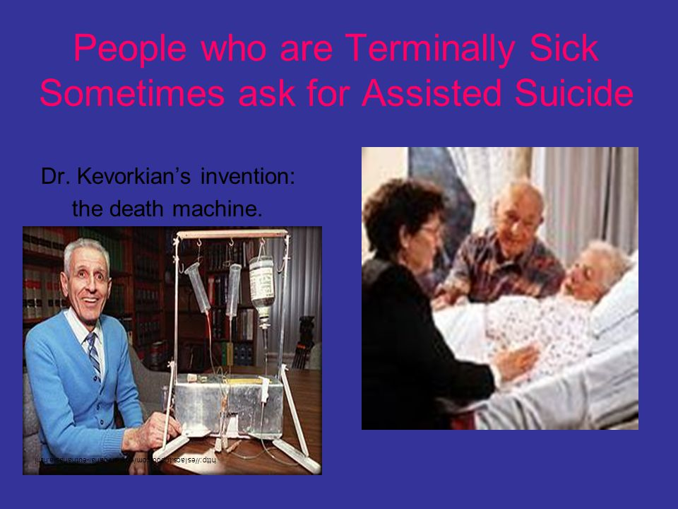 People who are Terminally Sick Sometimes ask for Assisted Suicide