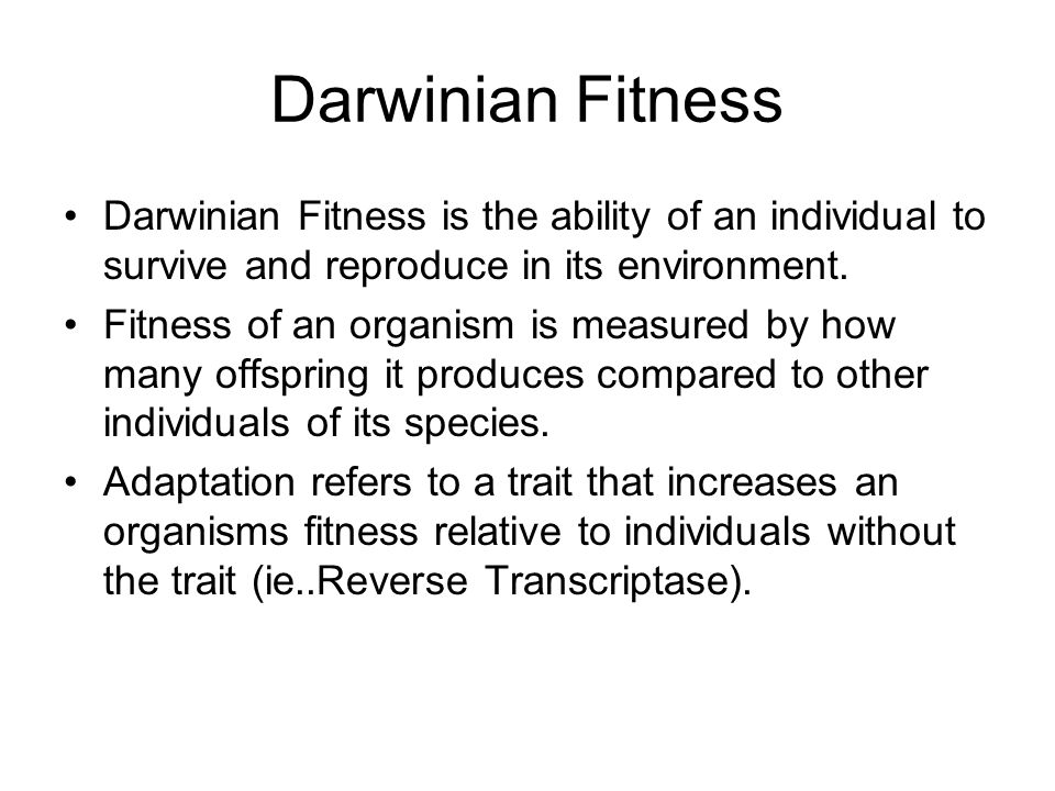 Darwinian Fitness Darwinian Fitness is the ability of an individual to survive and reproduce in its environment.