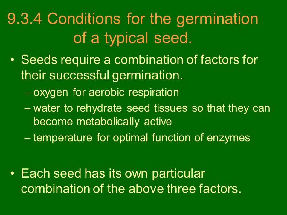 9.3.4 Conditions for the germination of a typical seed.
