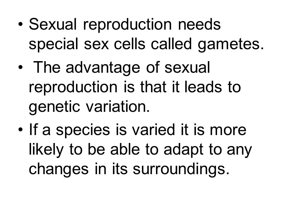 Sexual reproduction needs special sex cells called gametes.