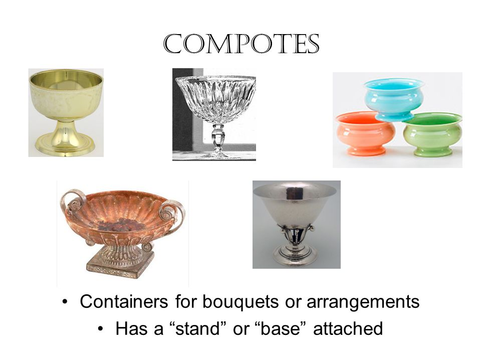 Compotes Containers for bouquets or arrangements