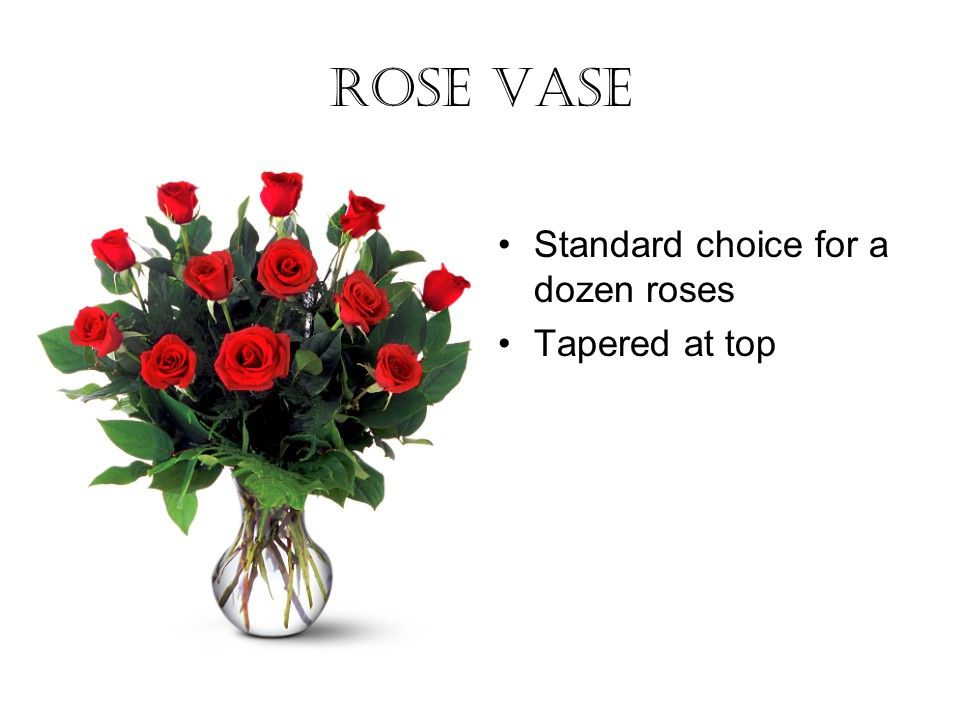 Rose vase Standard choice for a dozen roses Tapered at top