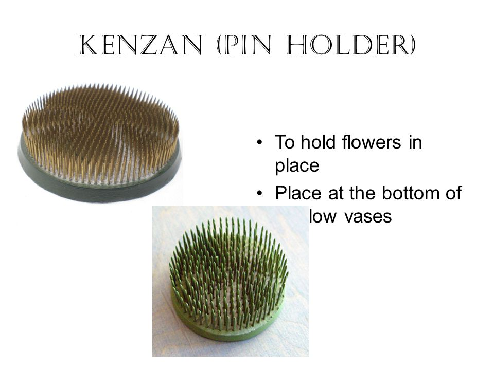 Kenzan (pin holder) To hold flowers in place