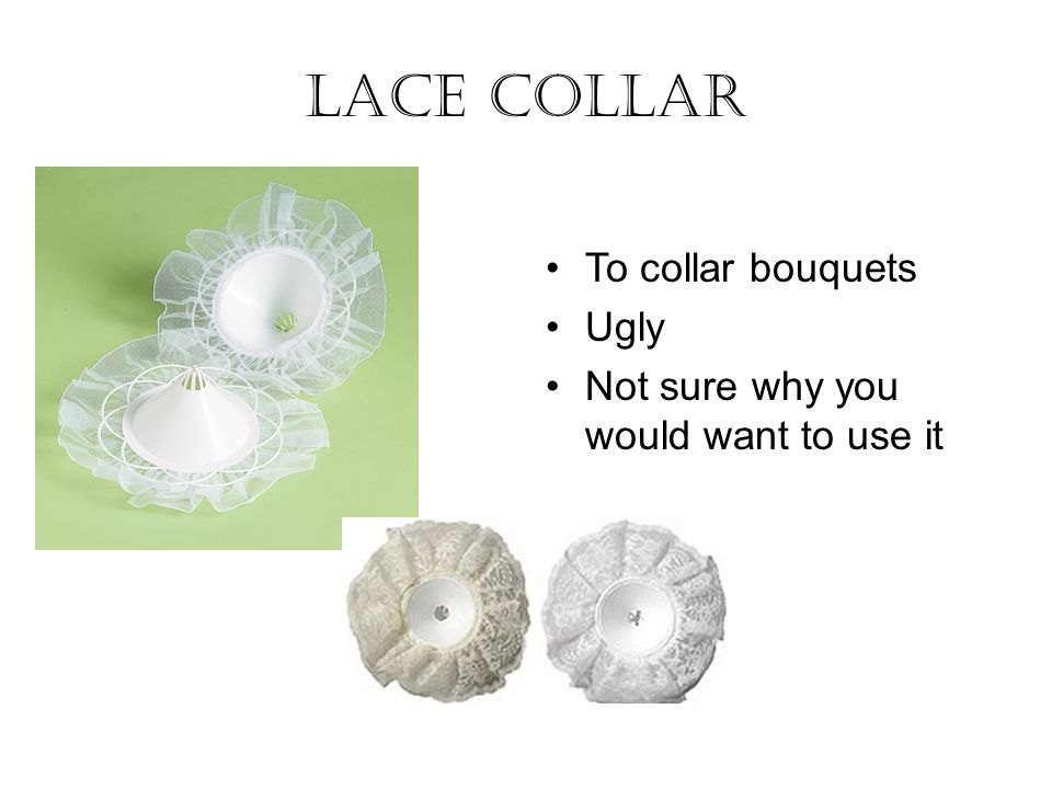 Lace collar To collar bouquets Ugly