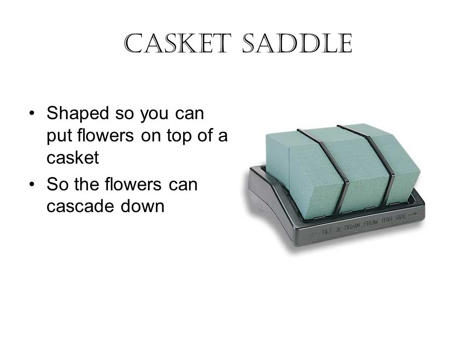 Casket Saddle Shaped so you can put flowers on top of a casket