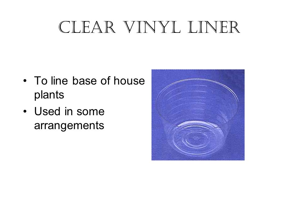 Clear Vinyl Liner To line base of house plants