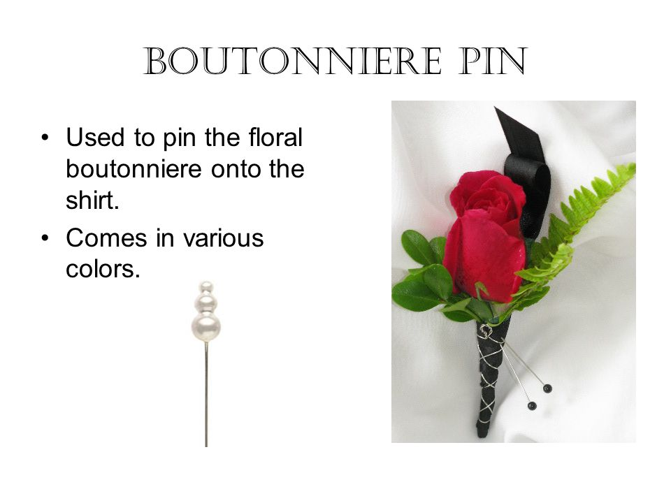 Boutonniere Pin Used to pin the floral boutonniere onto the shirt.