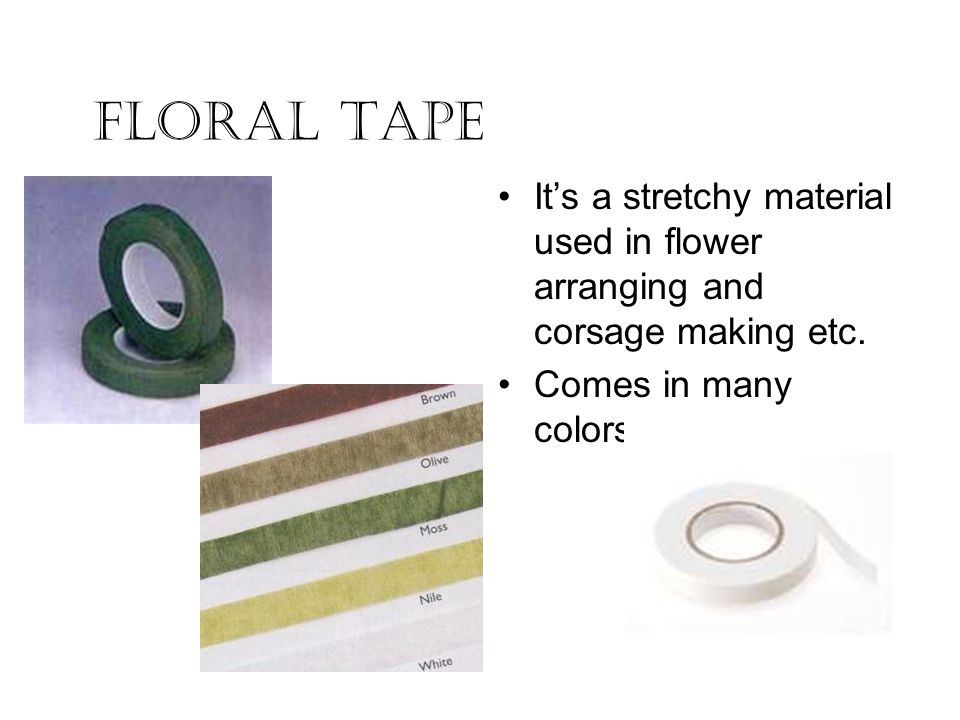 Floral Tape It's a stretchy material used in flower arranging and corsage making etc.