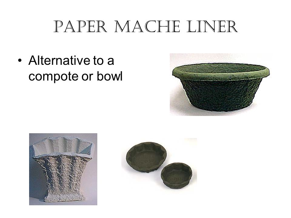 Paper mache liner Alternative to a compote or bowl