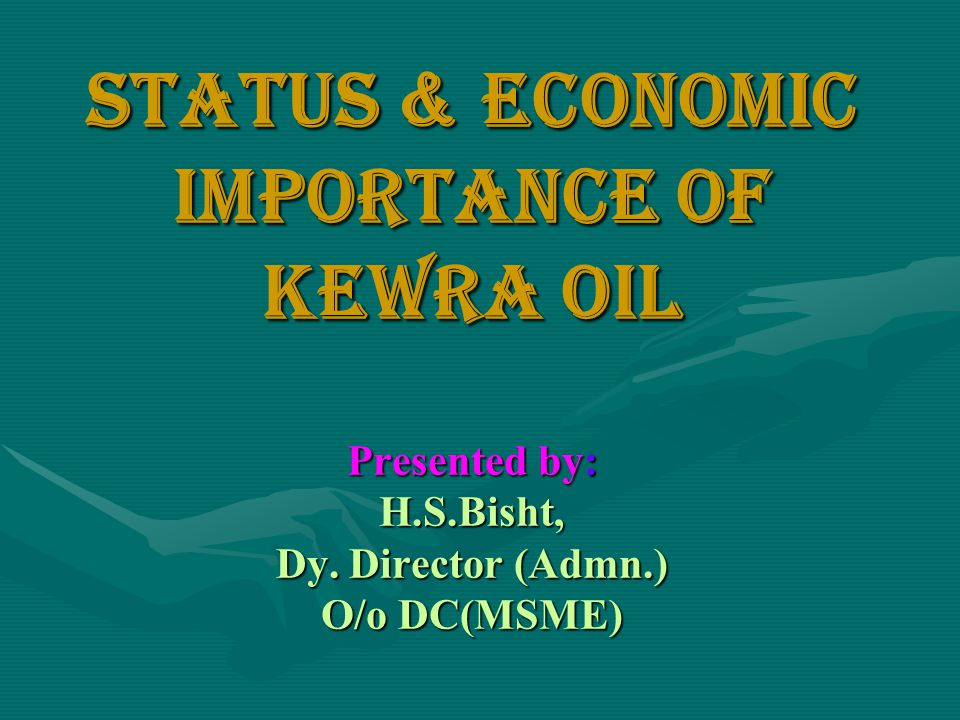 Status & Economic importance of kewra oil Presented by: H.S.Bisht, Dy. Director (Admn.) O/o DC(MSME)