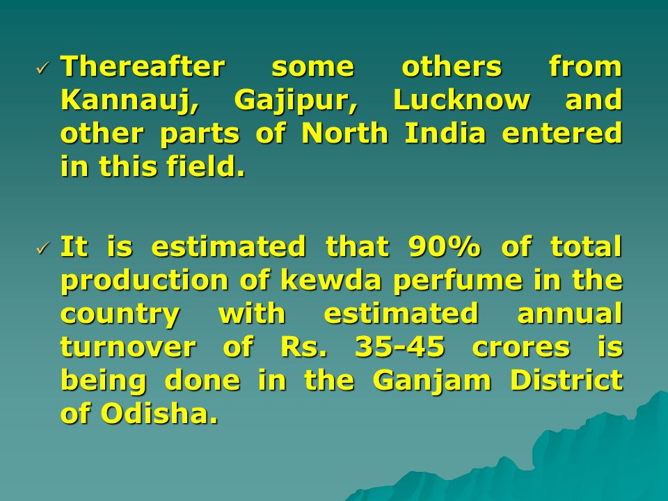 Thereafter some others from Kannauj, Gajipur, Lucknow and other parts of North India entered in this field.