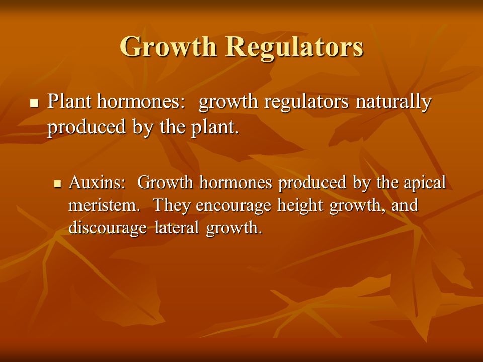 Growth Regulators Plant hormones: growth regulators naturally produced by the plant.