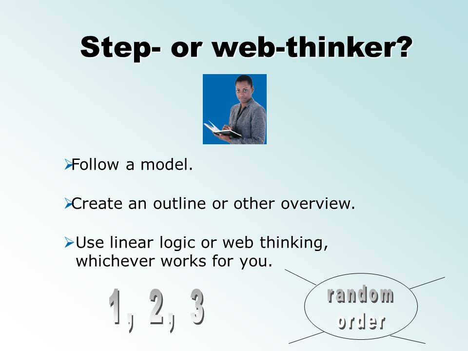 Step- or web-thinker 1, 2, 3 Follow a model.