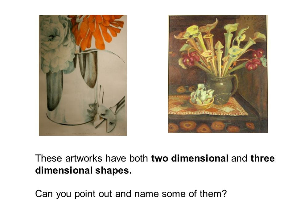 These artworks have both two dimensional and three