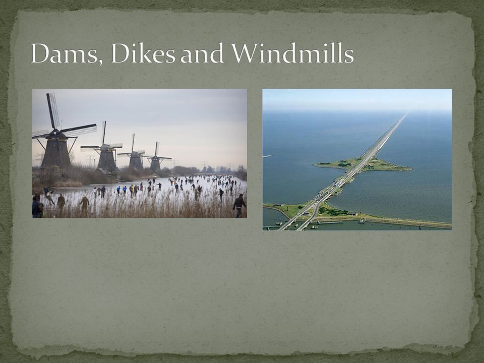 Dams, Dikes and Windmills