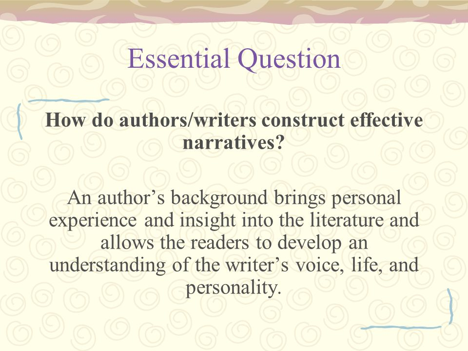 How do authors/writers construct effective narratives
