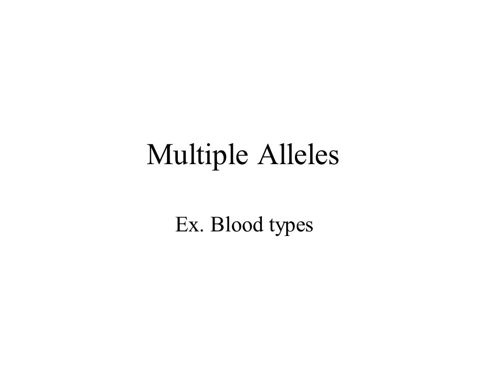 Multiple Alleles Ex. Blood types