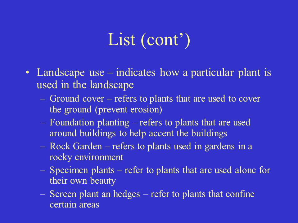 List (cont') Landscape use – indicates how a particular plant is used in the landscape.