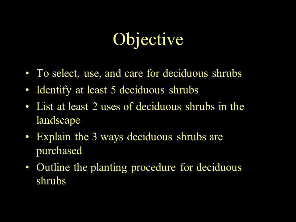 Objective To select, use, and care for deciduous shrubs