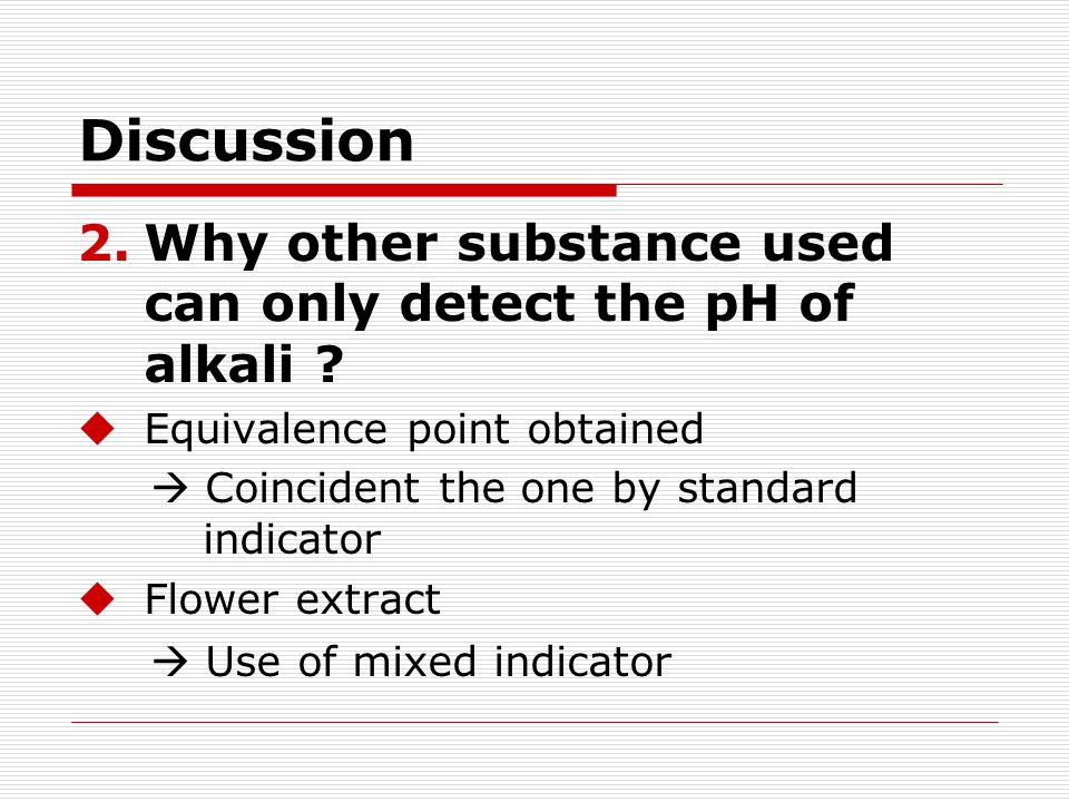 Discussion Why other substance used can only detect the pH of alkali