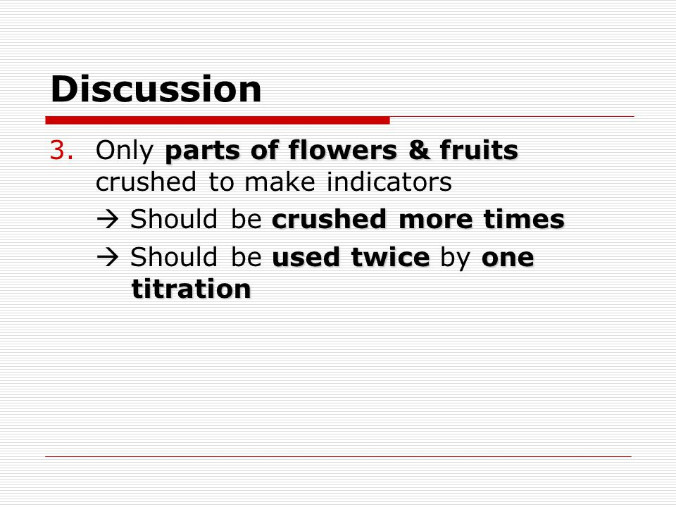 Discussion Only parts of flowers & fruits crushed to make indicators